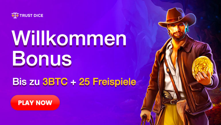 Trust Dice Casino - Willkommen Bonus - Bis zu 3BTC + 25 Freispiele